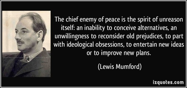 quote-the-chief-enemy-of-peace-is-the-spirit-of-unreason-itself-an-inability-to-conceive-alternatives-lewis-mumford-316415